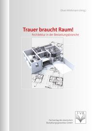 Trauer braucht Raum! - Architektur in der Bestattungsbranche